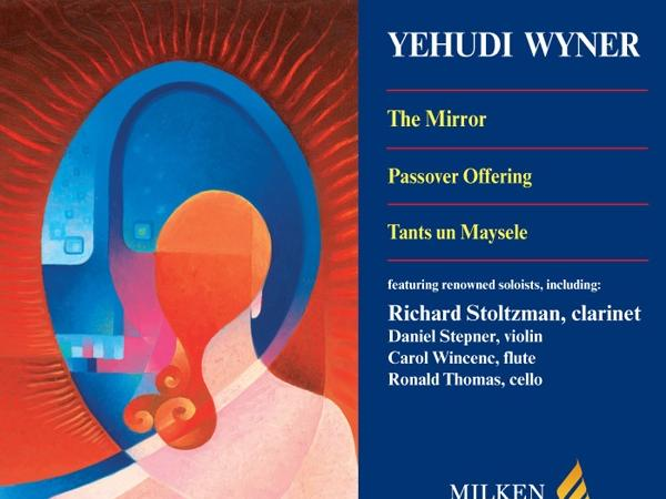 The Mirror, Passover Offering, Tants un Maysele — Yehudi Wyner